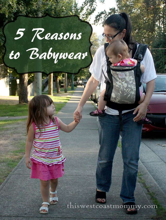 5 Reasons to Babywear   This West Coast Mommy