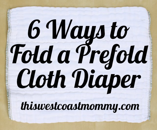 6 Ways to Fold a Prefold Diaper | This West Coast Mommy - In this cloth diaper tutorial, I show you 6 different ways to fold a prefold diaper, with pictures.