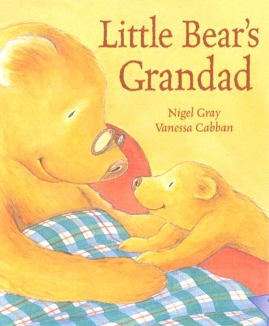 Books to help your child deal with the death of a grandparent: Little Bear's Grandad by Nigel Gray, illustrated by Vanessa Cabban (Little Tiger Press)