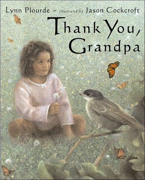 Books to help your child deal with the death of a grandparent: Thank You, Grandpa by Lynn Plourde, illustrated by Jason Cockcroft (Dutton Children's Books)