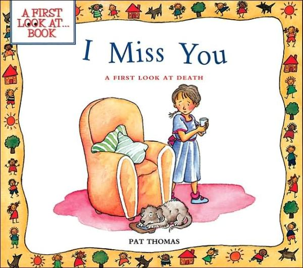 Books to help your child deal with the death of a grandparent: I Miss You: A First Look at Death (First Look at Books) by Pat Thomas, illustrated by Lesley Harker (Barron's Educational Series)