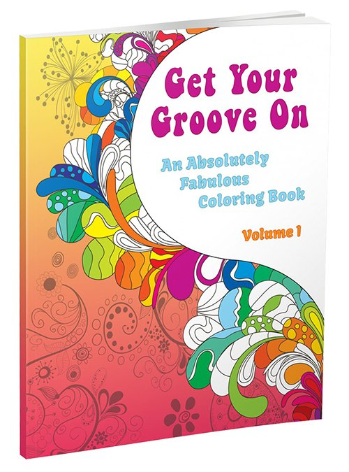 Get Your Groove On: An Absolutely Fabulous Coloring Book (Volume 1)