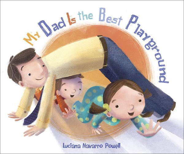 My Dad is the Best Playground by Lucianna Navarro Powell
