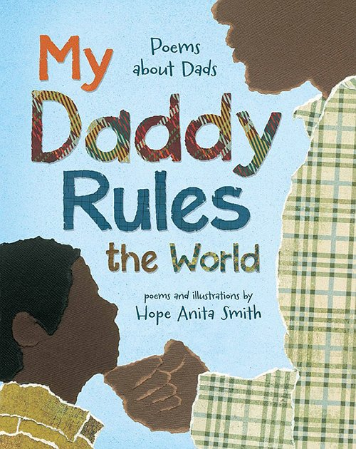 My Daddy Rules the World: Poems About Dads by Hope Anita Smith