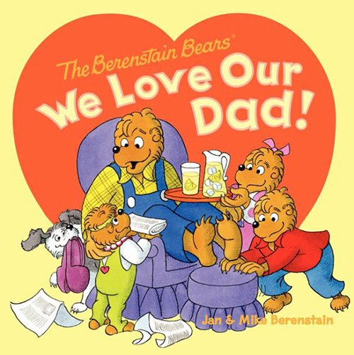 The Berenstain Bears: We Love Our Dad by Jan & Mike Berenstain