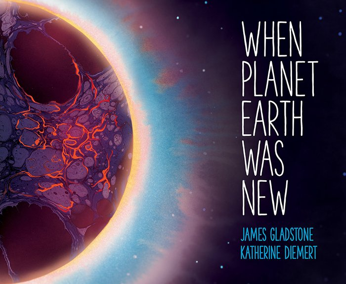 When Planet Earth Was New by James Gladstone and Katherine Diemert