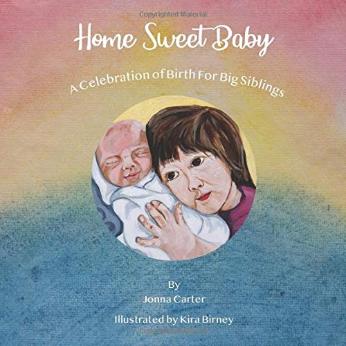 Home Sweet Baby: A Celebration of Birth for Big Siblings