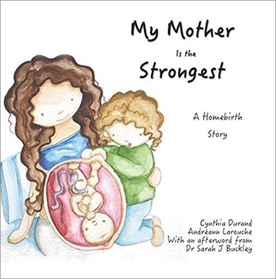 My Mother Is the Strongest: A Homebirth Story
